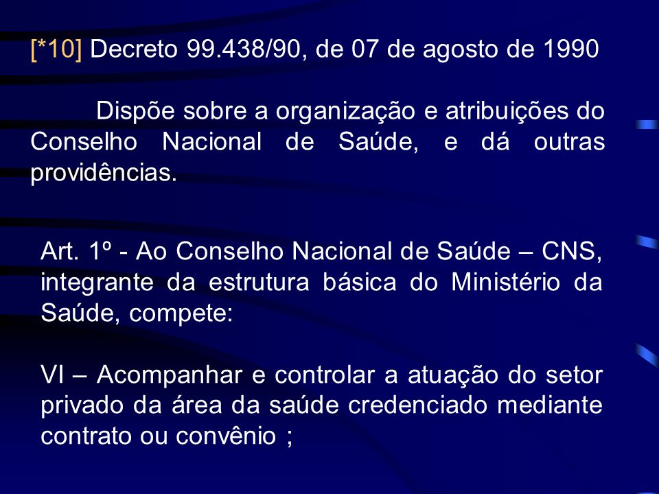 [*10] Decreto 99.438/90, de 07 de agosto de 1990